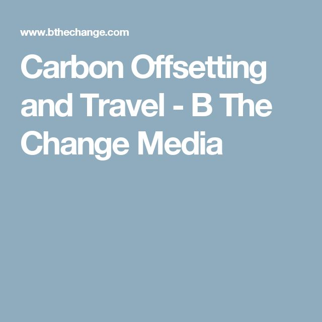 Carbon Offsetting and Travel - B The Change Media