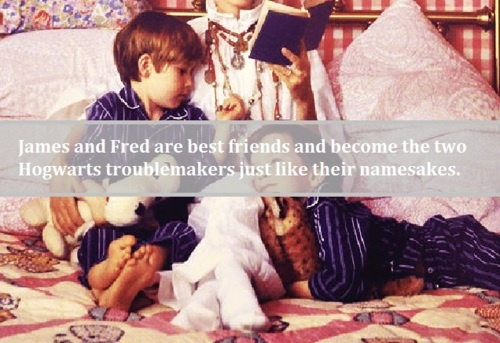 James and Fred are best friends and become the two Hogwarts troublemakers just like their namesakes.  submitted by: anonymous