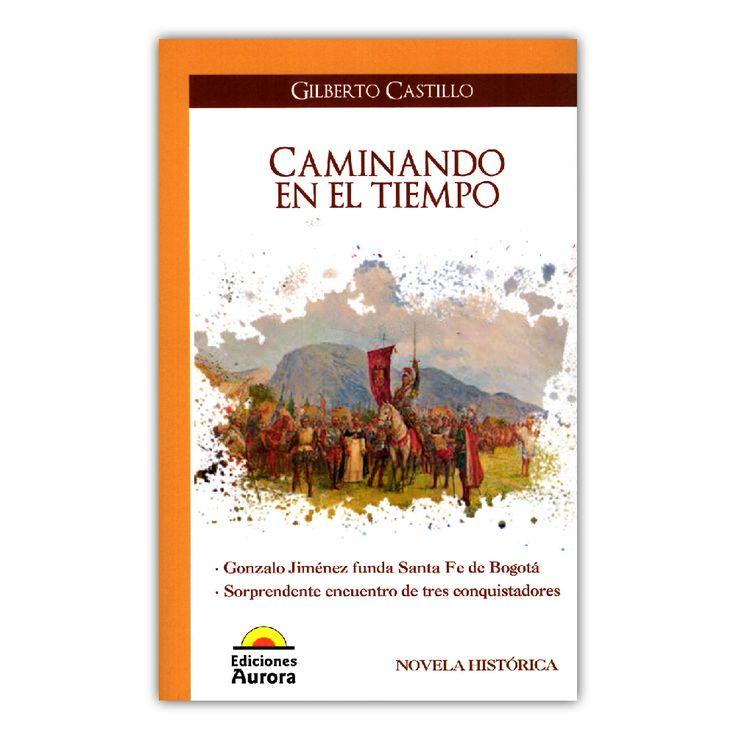 Caminando en el tiempo – Gilberto Castillo – Ediciones Aurora www.librosyeditores.com Editores y distribuidores.