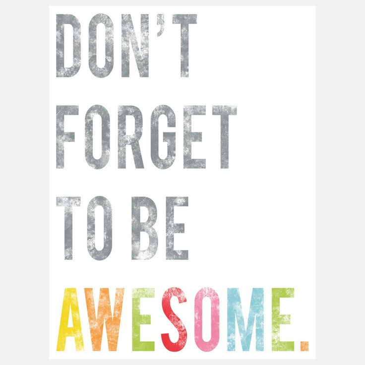 Be AwesomeDont Forget, Inspiration, Quotes, Art, Kids, Dontforget, Living, Prints, Be Awesome