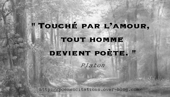 """Platon """" Touché par l'amour, tout homme devient poète. """" Platon"""