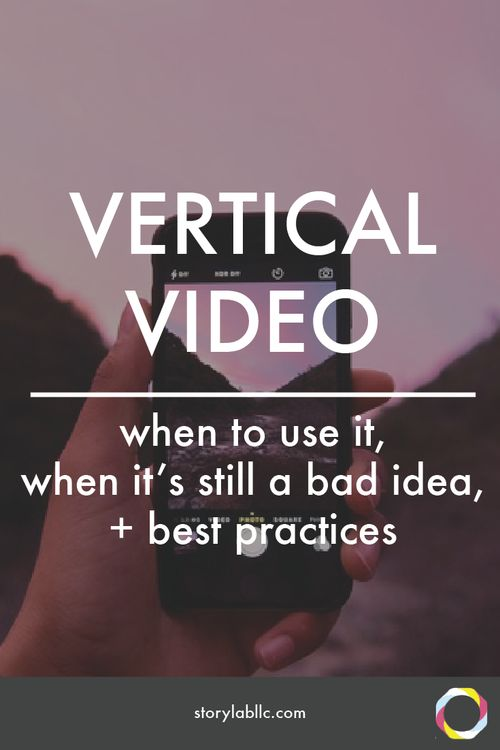 Vertical Video: When to use it, when it's still a video taboo, and best practices.  -Snapchat, Periscope, content marketing