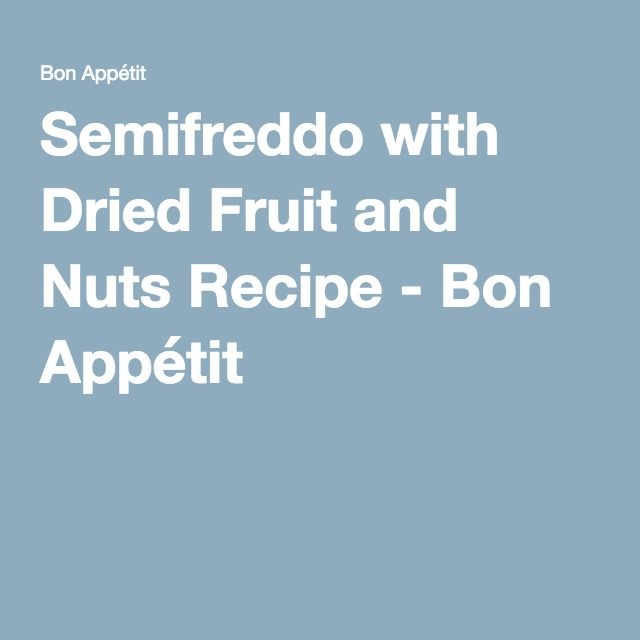 Semifreddo with Dried Fruit and Nuts Recipe - Bon Appétit