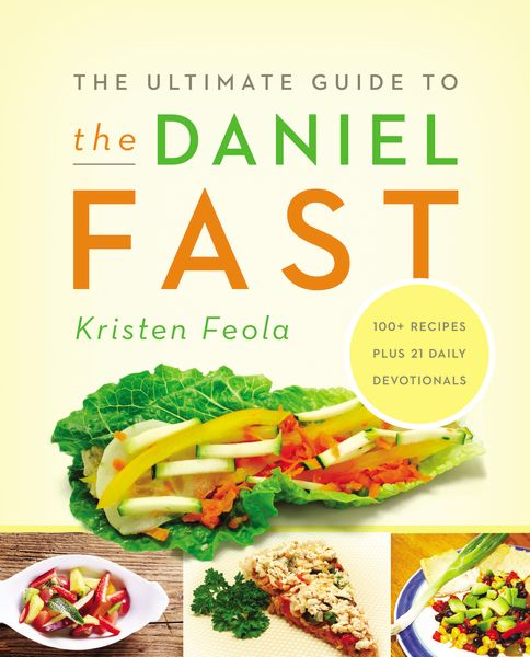 The Ultimate Guide to the Daniel Fast - educational resource about fasting with recipes and 21 day devotional
