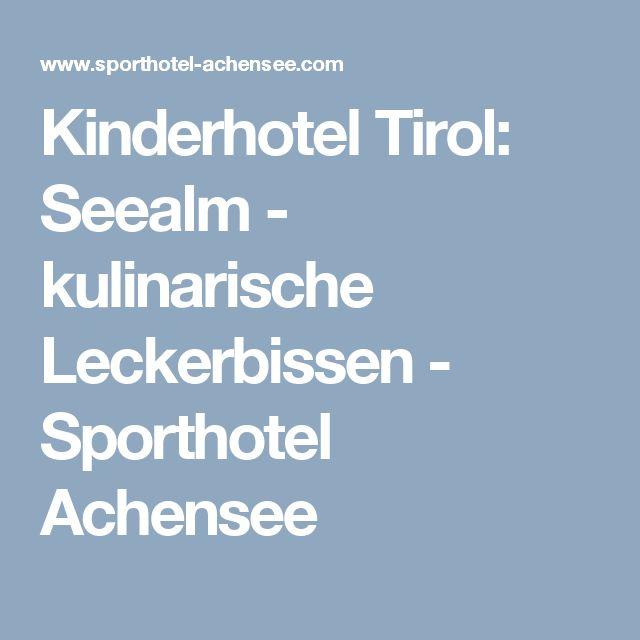 Kinderhotel Tirol: Seealm - kulinarische Leckerbissen - Sporthotel Achensee