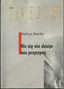 Halina Martin Nic się nie dzieje bez przyczyny Warszawa 2008, Wydawnictwo  TOMIKO