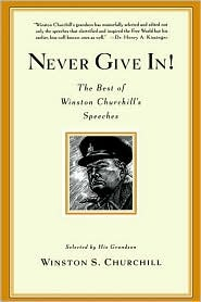 Never Give In!: The Best of Winston Churchill's Speeches by Winston S. Churchill, Winston Churchill was the most eloquent and expressive statesman of his time. It was as an orator that Churchill became most completely alive, and it was through his oratory that his words made their greatest and most enduring impact.
