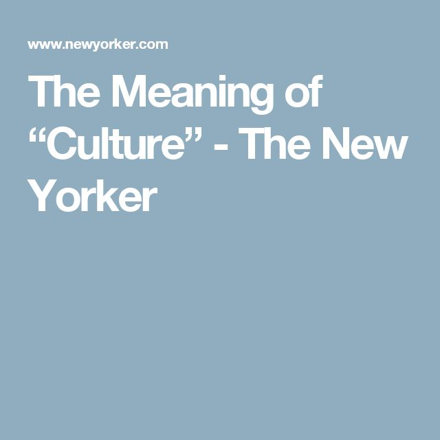 "The Meaning of ""Culture"" - The New Yorker"