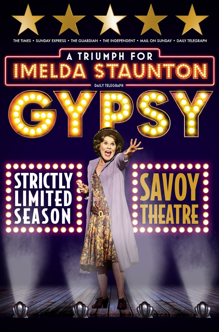 "Gypsy at the Savoy Theatre. Don't miss Gypsy, one of the greatest ever Broadway musicals, as it transfers to the West End following its sell-out, rapturously acclaimed five-star run at Chichester Festival Theatre.   Imelda Staunton delivers a ""knock-out performance""  Based on the true life memoirs of  legendary burlesque entertainer, Gypsy Rose Lee, it tells the tale of Momma Rose and her two daughters."