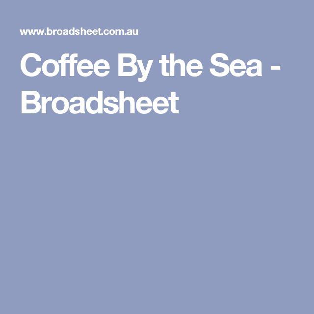 Coffee By the Sea - Broadsheet