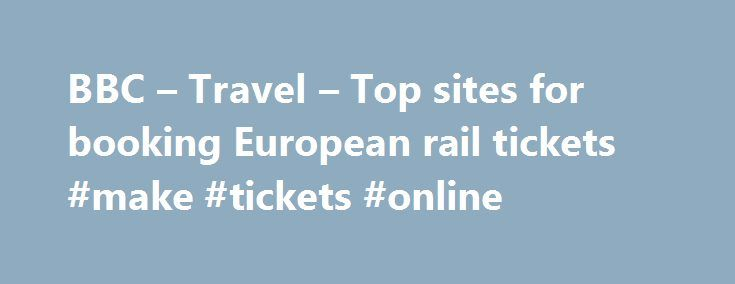 BBC – Travel – Top sites for booking European rail tickets #make #tickets #online http://tickets.nef2.com/bbc-travel-top-sites-for-booking-european-rail-tickets-make-tickets-online/  Top sites for booking European rail tickets By Sean O'Neill 20 February 2013 European countries are constantly improving their intercity rail networks and high-speed trains have slashed travel times around the continent. Spain alone has built 3,000km of track for trains travelling at speeds up to 300km/h. This…