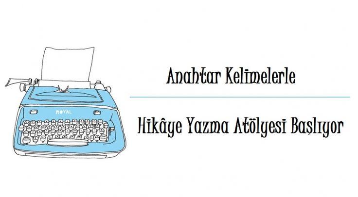 Anahtar Kelimelerle Hikâye Yazma Atölyesi Başlıyor - Edebiyat Haber Portalı