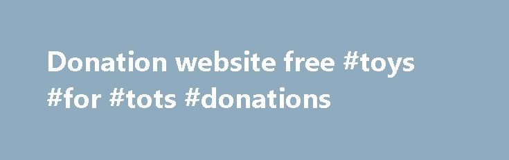Donation website free #toys #for #tots #donations http://donate.remmont.com/donation-website-free-toys-for-tots-donations/  #donation website free # Changing the future of giving Make a Donation is the only fundraising crowdfunding site where 100% of every donation goes to charity. Did you know that all other sites charge charities up to 6.3% in fees? We're changing the future of giving in the UK with our fee-free fundraising. Start Fundraising […]