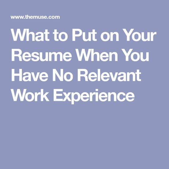 Resume Tips for People With No Relevant Experience work