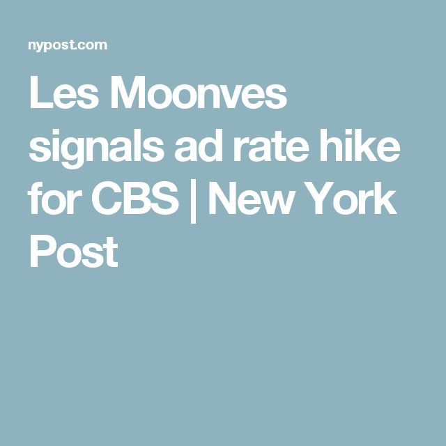 Les Moonves signals ad rate hike for CBS | New York Post