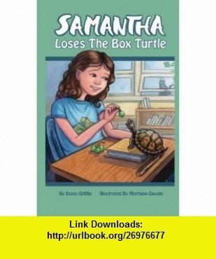 Samantha Loses the Box Turtle (Volume 1) (9781477460559) Daisy Griffin, Matthew Gauvin , ISBN-10: 1477460551  , ISBN-13: 978-1477460559 ,  , tutorials , pdf , ebook , torrent , downloads , rapidshare , filesonic , hotfile , megaupload , fileserve