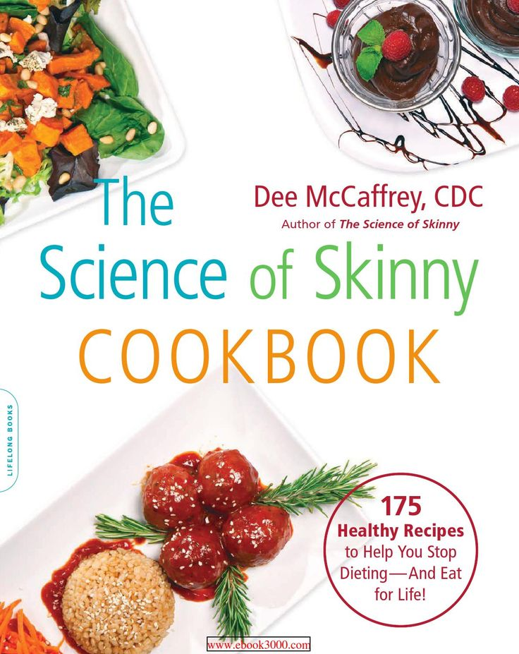 The science of skinny cookbook 175 healthy recipes to help you stop dieting and eat for life!