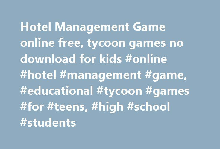 Hotel Management Game online free, tycoon games no download for kids #online #hotel #management #game, #educational #tycoon #games #for #teens, #high #school #students http://connecticut.remmont.com/hotel-management-game-online-free-tycoon-games-no-download-for-kids-online-hotel-management-game-educational-tycoon-games-for-teens-high-school-students/  # Hotel Management Game Online – Theme Hotel Rating. 8.5 / 10 – 36225 votes Theme Hotel is a challenging construction and management…