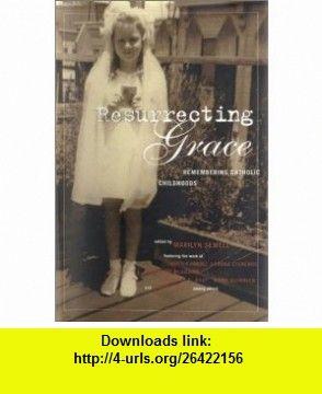 Resurrecting Grace Remembering Catholic Childhoods (0046442012409) Marilyn Sewell, Louise DeSalvo, Michael Patrick MacDonald, Frank McCourt , ISBN-10: 0807012408  , ISBN-13: 978-0807012406 ,  , tutorials , pdf , ebook , torrent , downloads , rapidshare , filesonic , hotfile , megaupload , fileserve