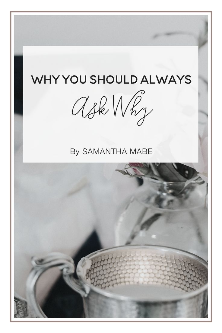 Why You Should Always Ask Why // Nora Conrad
