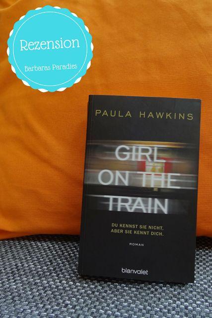 Barbaras Paradies: Buchrezension #128 Girl on the Train - Du kennst sie nicht, aber sie kennt dich. von Paula Hawkins Dieser Thriller konnte mich total begeistern! Die Rezension findet ihr auf meinem Blog!