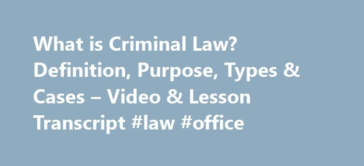 What is Criminal Law? Definition, Purpose, Types & Cases – Video & Lesson Transcript #law #office http://law.remmont.com/what-is-criminal-law-definition-purpose-types-cases-video-lesson-transcript-law-office/  #criminal law cases # What is Criminal Law? – Definition, Purpose, Types & Cases In this lesson, learn what constitutes criminal law, examine the types of criminal law, and review significant criminal cases to gain an understanding of criminal law […]