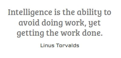 Intelligence is the ability to avoid doing work, yet getting...