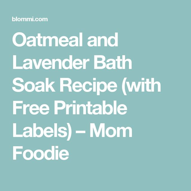 Oatmeal and Lavender Bath Soak Recipe (with Free Printable Labels) – Mom Foodie