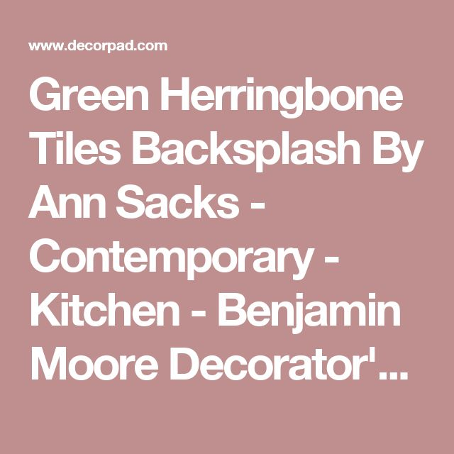 Green Herringbone Tiles Backsplash By Ann Sacks - Contemporary - Kitchen - Benjamin Moore Decorator's White