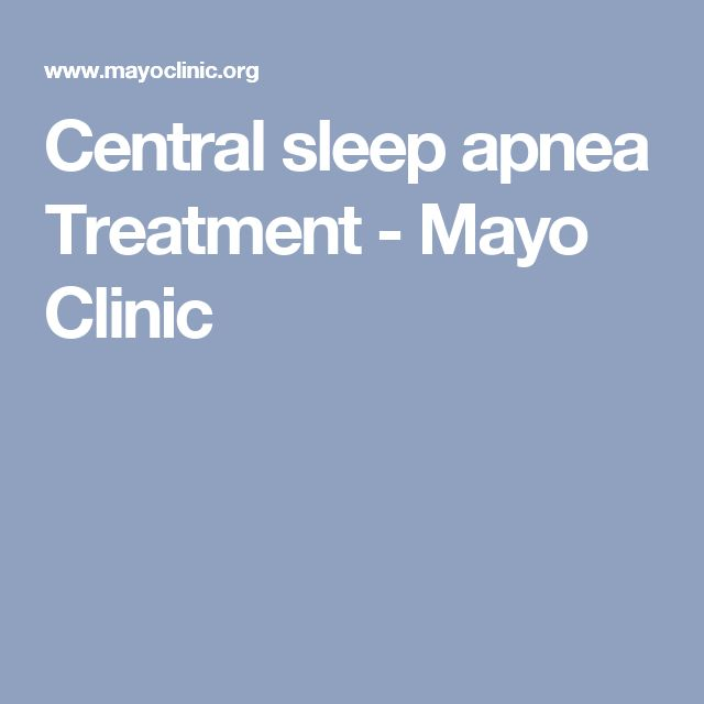 Central sleep apnea Treatment - Mayo Clinic