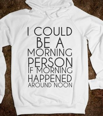 I COULD A MORNING PERSON IF MORNING HAPPENED AROUND NOON - glamfoxx.com - Skreened T-shirts, Organic Shirts, Hoodies, Kids Tees, Baby One-Pieces and Tote Bags