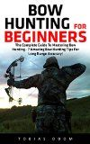 Free Kindle Book -   Bow Hunting For Beginners: The Complete Guide To Mastering Bow Hunting - 7 Amazing Bow Hunting Tips For Long Range Accuracy! (Crossbow Hunting, Deer Hunting) Check more at http://www.free-kindle-books-4u.com/sports-outdoorsfree-bow-hunting-for-beginners-the-complete-guide-to-mastering-bow-hunting-7-amazing-bow-hunting-tips-for-long-range-accuracy-crossbow-hunting-deer-hunting/