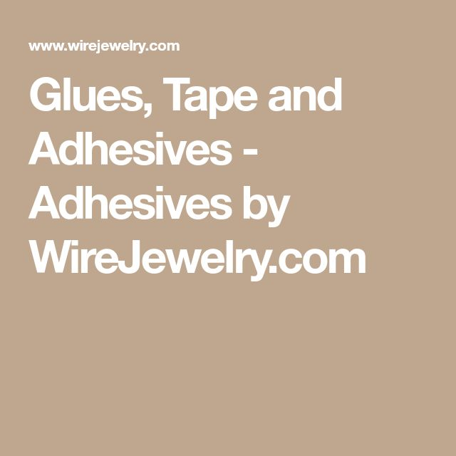 Glues, Tape and Adhesives - Adhesives by WireJewelry.com