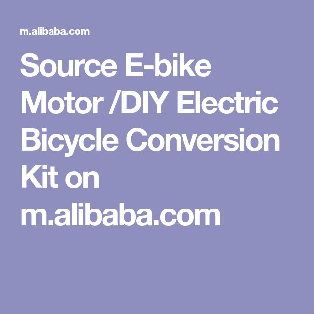 Source E-bike Motor /DIY Electric Bicycle Conversion Kit on m.alibaba.com