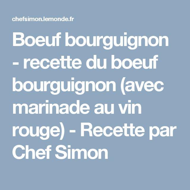 Boeuf bourguignon - recette du boeuf bourguignon (avec marinade au vin rouge) - Recette par Chef Simon