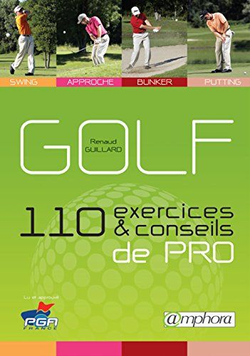 Golf – 110 Exercices et Conseils de Pro – Swing, Approche, Bunker, Putting