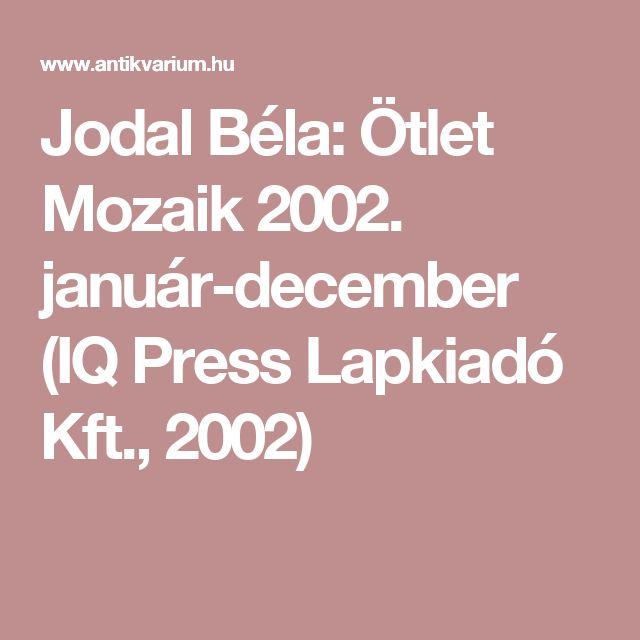 Jodal Béla: Ötlet Mozaik 2002. január-december (IQ Press Lapkiadó Kft., 2002)