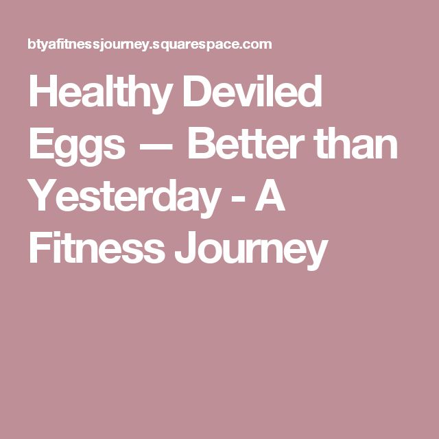 Healthy Deviled Eggs — Better than Yesterday - A Fitness Journey