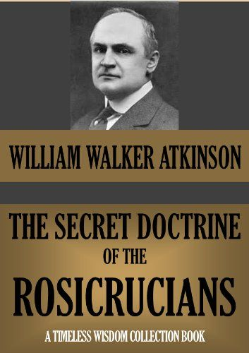 "THE SECRET DOCTRINE OF THE ROSICRUCIANS (Timeless Wisdom Collection Book 142):   Wrote under the pen name Magus Incognito, or the ""Unknown Magician"", Atkinson offered us a masterpiece in the occult, and an in depth study of one of the secret societies that has always intrigued the neophyte and the non-initiated.<br /><br />What exactly is this brotherhood of the Rosy Cross? Where are its origins? Is the sacred and secret knowledge they seem to possess, an inheritance from the lost cont..."