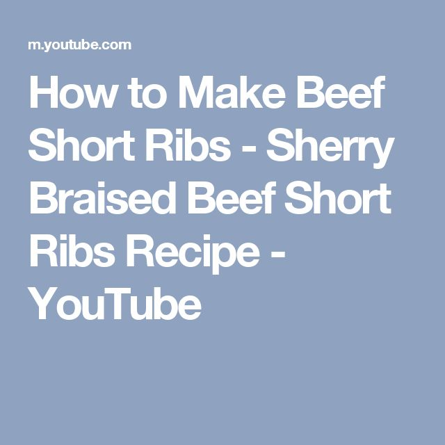 How to Make Beef Short Ribs - Sherry Braised Beef Short Ribs Recipe - YouTube