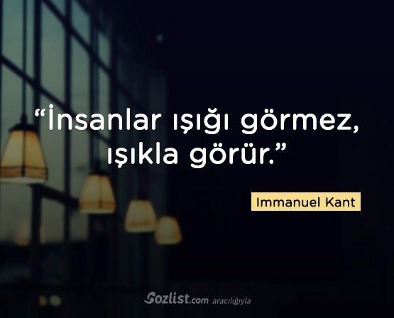 ✔İnsanlar işığı görməz, işıqla görür. #Immanuel_Kant