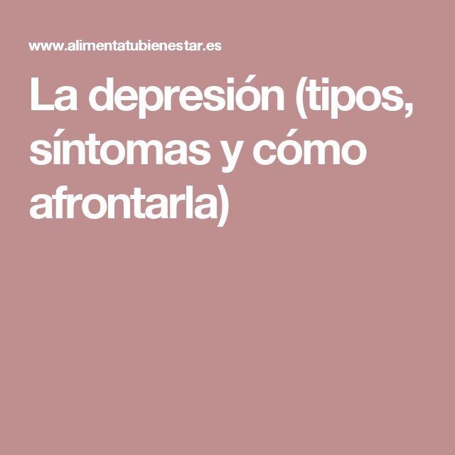La depresión (tipos, síntomas y cómo afrontarla)