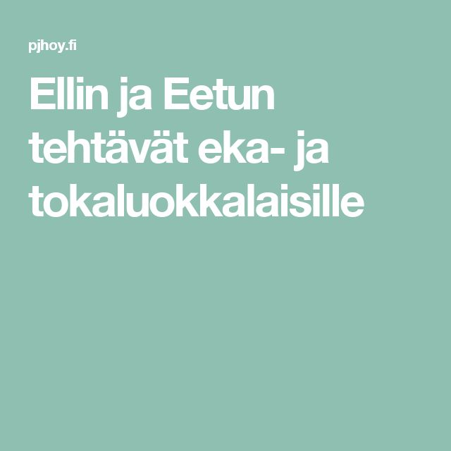 Ellin ja Eetun tehtävät eka- ja tokaluokkalaisille