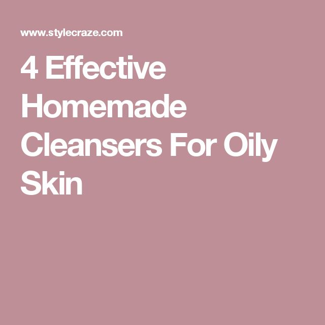4 Effective Homemade Cleansers For Oily Skin