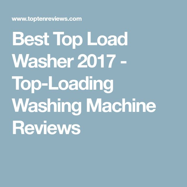 best top load washer toploading washing machine reviews