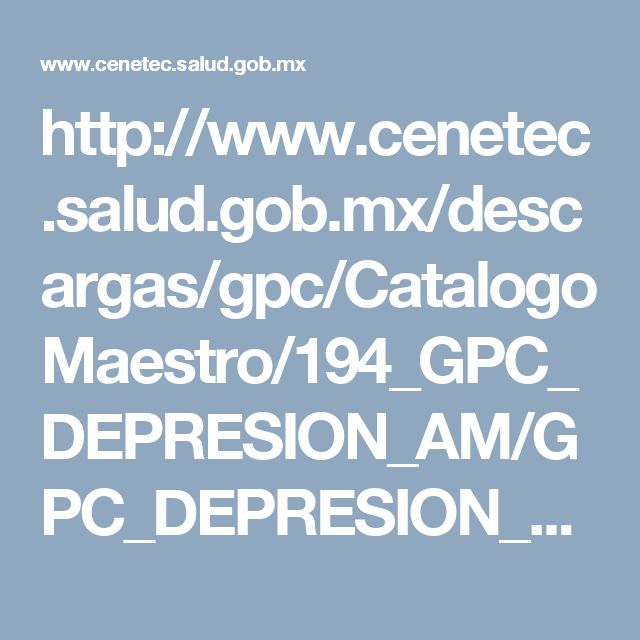 http://www.cenetec.salud.gob.mx/descargas/gpc/CatalogoMaestro/194_GPC_DEPRESION_AM/GPC_DEPRESION_ADULTO_1er_NIV.pdf