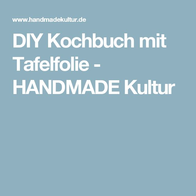DIY Kochbuch mit Tafelfolie - HANDMADE Kultur
