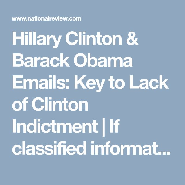 Hillary Clinton & Barack Obama Emails: Key to Lack of Clinton Indictment | If classified information was mishandled, it was necessarily mishandled on both ends of these email exchanges. 1/23/18