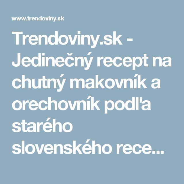 Trendoviny.sk - Jedinečný recept na chutný makovník a orechovník podľa starého slovenského receptu si zamilujete!