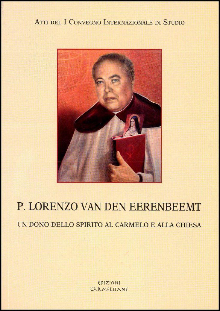 p. Lorenzo van den Eerembeemt. Un dono dello Spirito al Carmelo e alla Chiesa. Atti del I Convegno Internazionale di Studio.